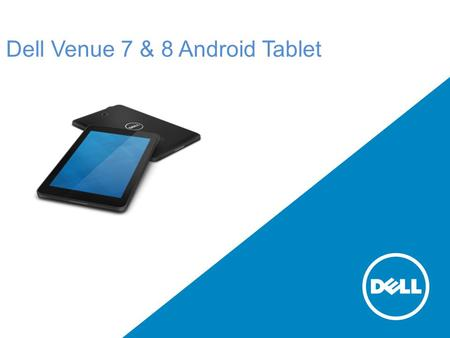 Dell Venue 7 & 8 Android Tablet. Agenda Know Your Tablet Do's & Don'ts Insertion of Sim/Charging Devices/Power ON & OFF Basic Troubleshooting Install.