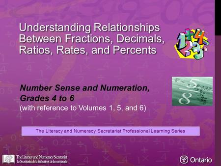 The Literacy and Numeracy Secretariat Professional Learning Series Number Sense and Numeration, Grades 4 to 6 (with reference to Volumes 1, 5, and 6) Understanding.