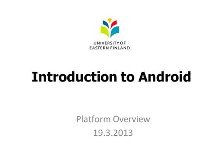 Introduction to Android Platform Overview 19.3.2013.