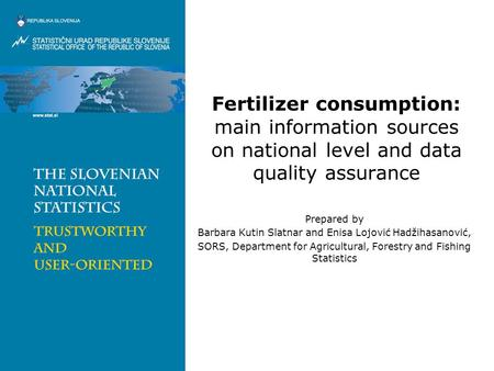 Fertilizer consumption: main information sources on national level and data quality assurance Prepared by Barbara Kutin Slatnar and Enisa Lojović Hadžihasanović,