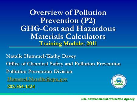 Overview of Pollution Prevention (P2) GHG-Cost and Hazardous Materials Calculators Training Module: 2011 Natalie Hummel/Kathy Davey Office of Chemical.