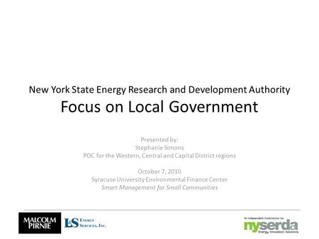 New York State Energy Research and Development Authority Focus on Local Government Presented by: Stephanie Simons POC for the Western, Central and Capital.