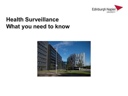 Health Surveillance What you need to know. Health Surveillance The University has a Health Surveillance policy.