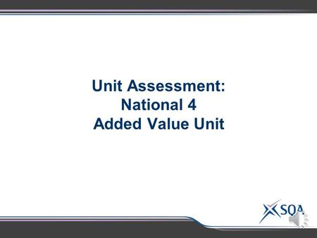 Unit Assessment: National 4 Added Value Unit This Unit has one Outcome: Apply skills and knowledge to investigate a topical issue in biology and its.