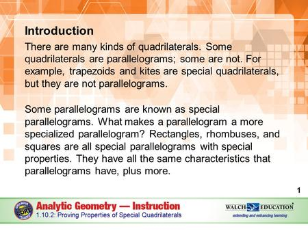 Introduction There are many kinds of quadrilaterals. Some quadrilaterals are parallelograms; some are not. For example, trapezoids and kites are special.