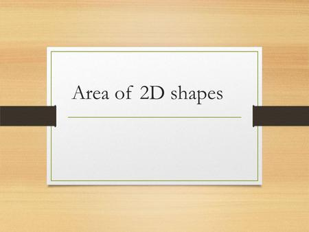 Area of 2D shapes. Quadrilaterals A quadrilateral is a geometric figure that is made up of four line segments, called sides, that intersect only at their.