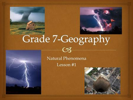 Natural Phenomena Lesson #1.   Brain Storm:  What is the definition of natural phenomena/disaster  List out as many natural phenomena/disasters as.