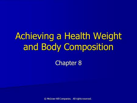 © McGraw-Hill Companies. All rights reserved. Achieving a Health Weight and Body Composition Chapter 8.