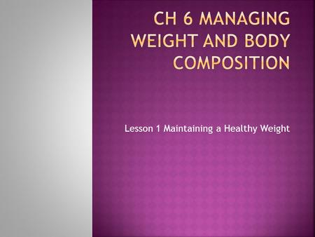 Lesson 1 Maintaining a Healthy Weight.  Body image is affected by many different factors; media images, friends, family, andmedia imagesfamily  Body.