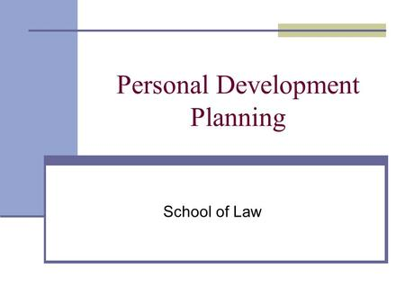 Personal Development Planning School of Law. What is it? As a student at Queen's, you will need to engage in a structured process that supports you in.