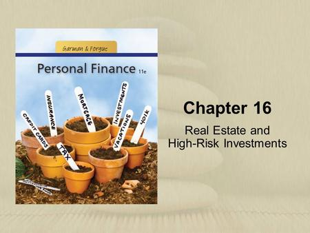 Chapter 16 Real Estate and High-Risk Investments.