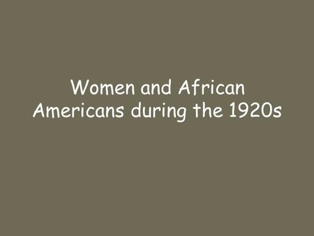 Women and African Americans during the 1920s. Describe the changing roles and perceptions of women in the late 1920s Right to vote (19 th amendment) –