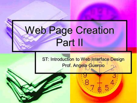 Web Page Creation Part II ST: Introduction to Web Interface Design Prof. Angela Guercio.