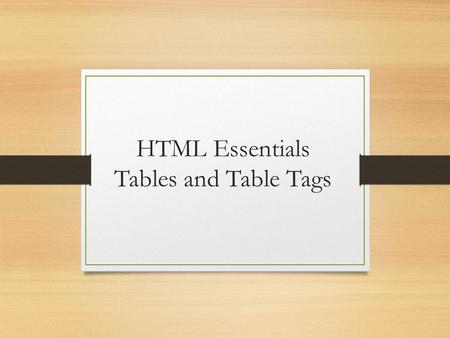 HTML Essentials Tables and Table Tags. Overview Use of Tables goes beyond tabulating data Frequently used to format Web pages / control layout Especially.