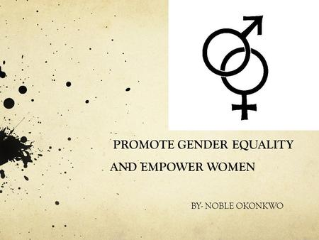 PROMOTE GENDER EQUALITY AND EMPOWER WOMEN BY- NOBLE OKONKWO.