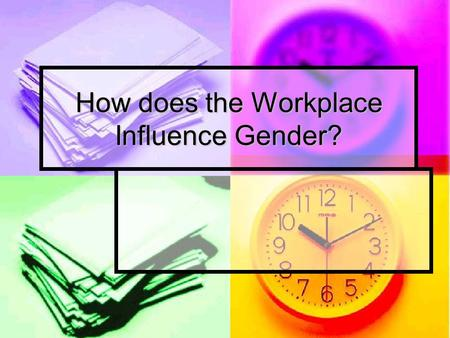 How does the Workplace Influence Gender?. What is Work? Work is a secondary socialising agent. Work is a secondary socialising agent. It comes later on.