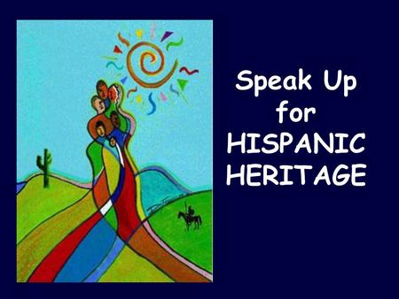 Speak Up for HISPANIC HERITAGE. Hispanic Heritage Month is a national holiday in the USA. It is celebrated from September 15th to October 15th.