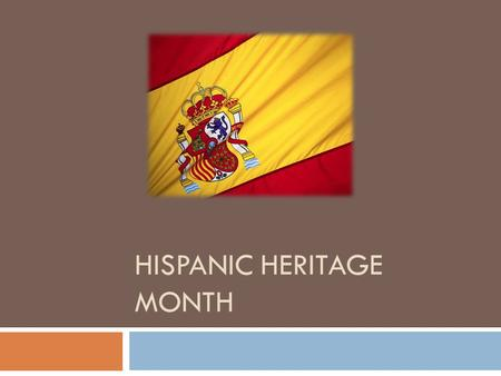 HISPANIC HERITAGE MONTH.  Hispanic Heritage month starts on September 15  Independence for Costa Rica, El Salvador, Guatemala, Honduras and Nicaragua.