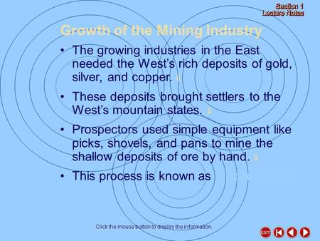 Growth of the Mining Industry Click the mouse button to display the information. The growing industries in the East needed the West's rich deposits of.