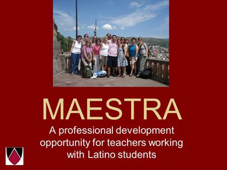 MAESTRA A professional development opportunity for teachers working with Latino students.