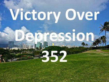 Victory Over Depression 352. Victory Over Depression I. INTRODUCTION A. DEPRESSION DEFINED... According to the American Heritage Dictionary: A psychotic.