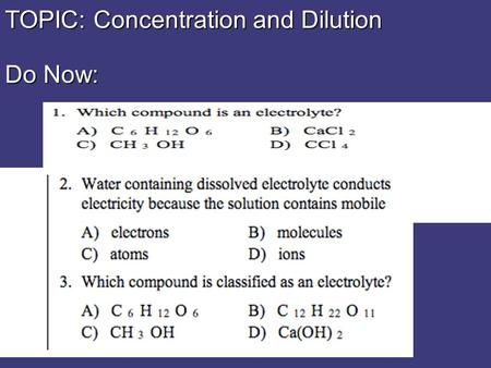 TOPIC: Concentration and Dilution Do Now:. Parts of a Solution SoluteSolute = dissolved substance SolventSolvent = dispersing medium.
