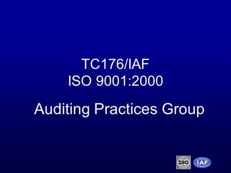 TC176/IAF ISO 9001:2000 Auditing Practices Group.