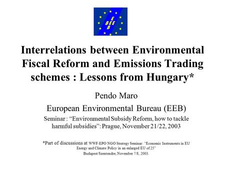 Interrelations between Environmental Fiscal Reform and Emissions Trading schemes : Lessons from Hungary* Pendo Maro European Environmental Bureau (EEB)