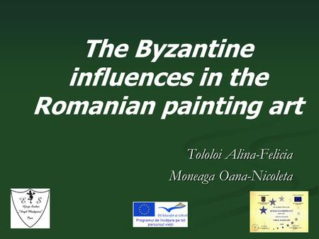 Tololoi Alina-Felicia Moneaga Oana-Nicoleta The Byzantine influences in the Romanian painting art.