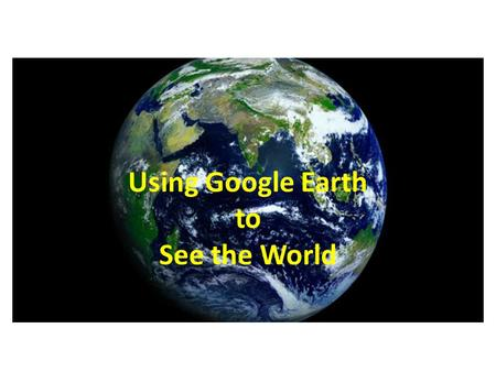 Using Google Earth to See the World