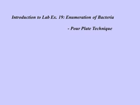 Introduction to Lab Ex. 19: Enumeration of Bacteria