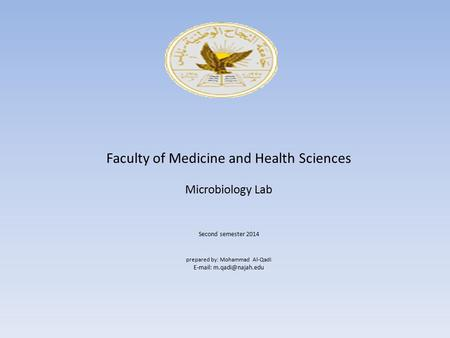 Faculty of Medicine and Health Sciences Microbiology Lab Second semester 2014 prepared by: Mohammad Al-Qadi
