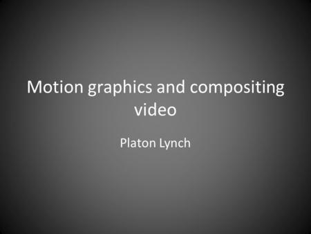 Motion graphics and compositing video Platon Lynch.