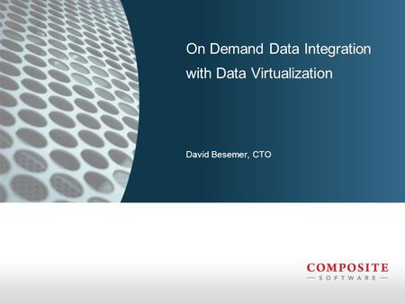 David Besemer, CTO On Demand Data Integration with Data Virtualization.