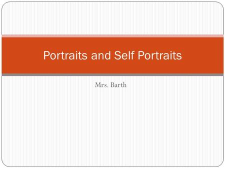 Mrs. Barth Portraits and Self Portraits. Portrait Portraits usually show what a person looks like as well as revealing something about the subject's personality.