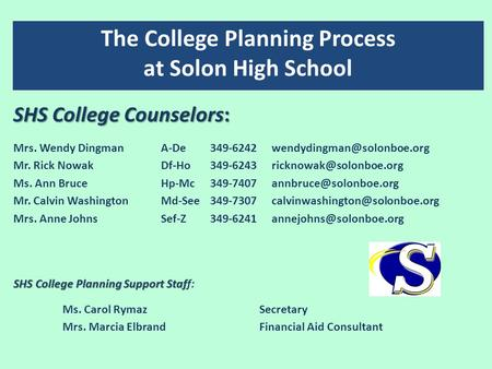 The College Planning Process at Solon High School SHS College Counselors: Mrs. Wendy DingmanA-De349-6242 Mr. Rick NowakDf-Ho349-6243.