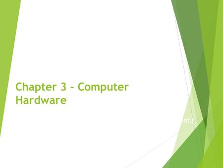 Chapter 3 – Computer Hardware Computer Components – Hardware (cont.) Lecture 3.