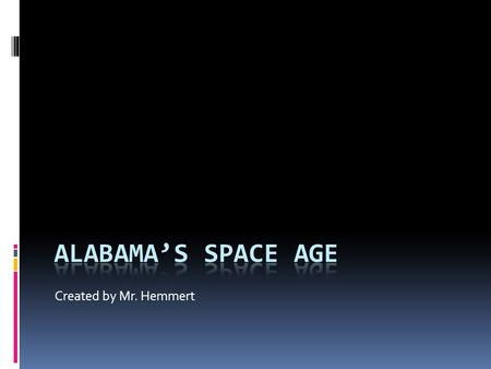 Created by Mr. Hemmert. Essential Question  What role did Alabama play in the Space Race?