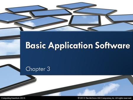 Basic Application Software © 2013 The McGraw-Hill Companies, Inc. All rights reserved.Computing Essentials 2013.