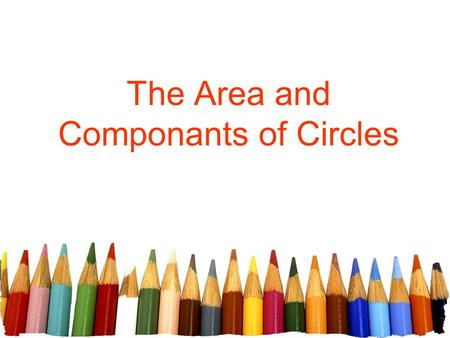 The Area and Componants of Circles. Free powerpoint template: www.brainybetty.com 2 Circles Vocabulary pi or π (pi) Π is a mathematical constant with.