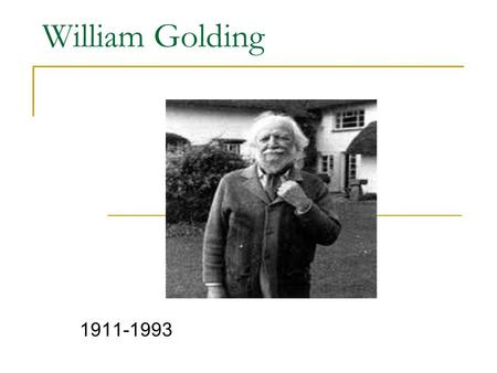 William Golding 1911-1993. Biographical Background Born 1911 in Cornwall, England Parents wanted him to be scientist Favorite authors included H.G. Wells,