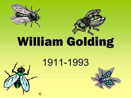 William Golding 1911-1993 Author Background  Born: Cornwall, England  Fought in Royal Navy during WWII  War's end returned to writing and teaching.