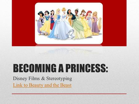 BECOMING A PRINCESS: Disney Films & Stereotyping Link to Beauty and the Beast.