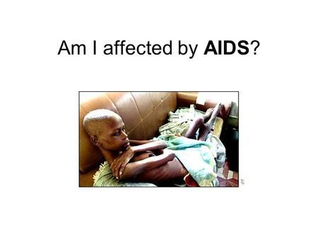 Am I affected by AIDS?.