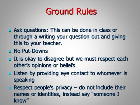 Ground Rules Ask questions: This can be done in class or through a writing your question out and giving this to your teacher. Ask questions: This can be.