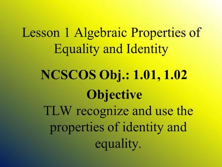 Lesson 1 Algebraic Properties of Equality and Identity