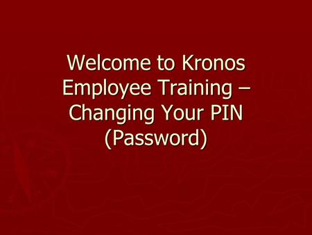 Welcome to kronos employee training entering time in kronos ppt welcome to kronos employee training changing your pin password publicscrutiny Gallery