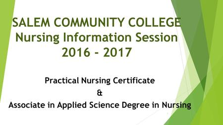 SALEM COMMUNITY COLLEGE Nursing Information Session 2016 - 2017 Practical Nursing Certificate & Associate in Applied Science Degree in Nursing 1.