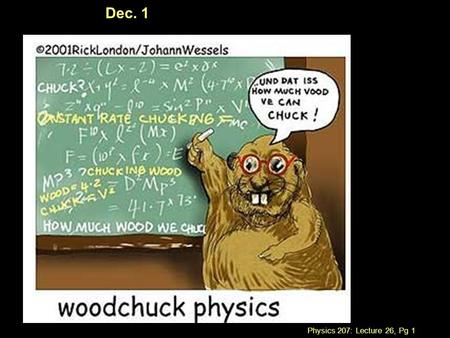 Physics 207: Lecture 26, Pg 1 Dec. 1. Physics 207: Lecture 26, Pg 2 Lecture 26, Dec. 1 Goals: Chapter 19 Chapter 19  Understand the relationship between.