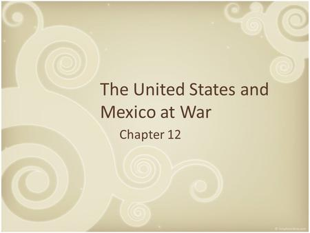 The United States and Mexico at War Chapter 12. The 28 th State Mexico still refused to accept the Treaties of Velasco The United States accepted Texas's.